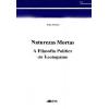 Naturezas Mortas - A Filosofia Política do Ecologismo
