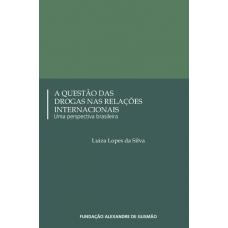 Questão das Drogas nas Relações Internacionais, A