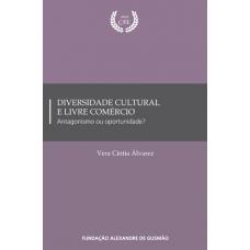 Diversidade Cultural e Livre Comércio: Antagonismo ou oportunidade?