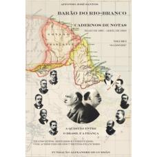 """Barão do Rio-Branco - Cadernos de Notas: A questão entre o Brasil e a França (Maio de 1895 a Abril de 1901). Volume I (1895) """"O convite"""""""