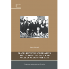 Brazil, The Non-Proliferation Treaty and Latin America as a Nuclear Weapon-free Zone