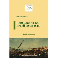 Dom João VI no Brasil (1808-1821) - Edição fac-similar - Coleção