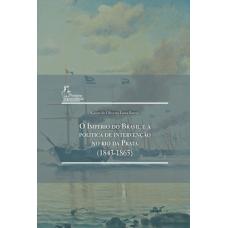 O Império do Brasil e a Política de Intervenção No Rio da Prata (1843‑1865)
