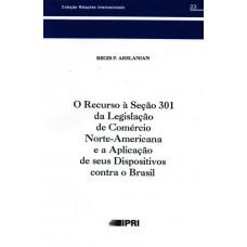 Recurso à Seção 301 da Legislação de Comércio Norte-Ame e a Apl. de seus Disp. contra o Brasil,O