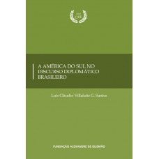 América do Sul no discurso diplomático brasileiro, A