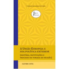 União Europeia e sua política exterior, A: história, instituições e processo de tomada de decisão