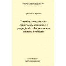 Tratados de Extradição: Construção, Atualidade e Projeção do Relacionamento Bilateral Brasileiro