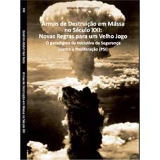 Armas de destruição em massa no século XXI: novas regras para um jogo velho - o paradigma da Iniciativa de Segurança contra a Proliferação (PSI)