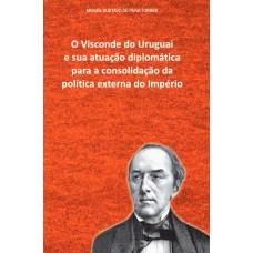 Visconde do Uruguai e sua atuação diplomática para a consolidação da política externa do Império, O