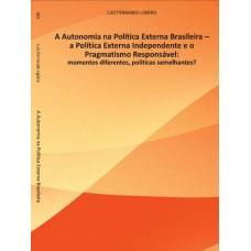 Autonomia na política externa brasileira, A: a política externa independente e o pragmatismo responsável - momentos diferentes, políticas semelhantes?