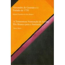 Alexandre de Gusmão e o Tratado de 1750 / A tormentosa nomeação do jovem Rio Branco para o Itamaraty