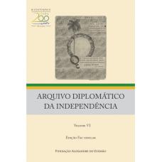 Arquivo diplomático da independência - Volume VI - Portugal - (Ed. fac-similar)