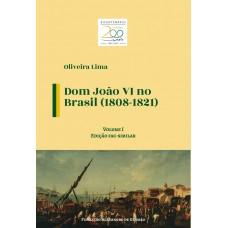 Dom João VI no Brasil (1808-1821) - Volume I (Edição fac-similar)
