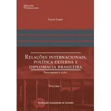 Relações Internacionais, Política Externa e Diplomacia Brasileira - pensamento e ação (Volume 1)
