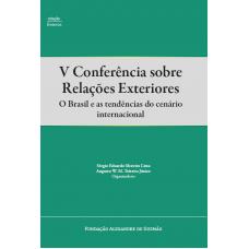 V Conferência sobre Relações Exteriores - O Brasil e as tendências do cenário internacional