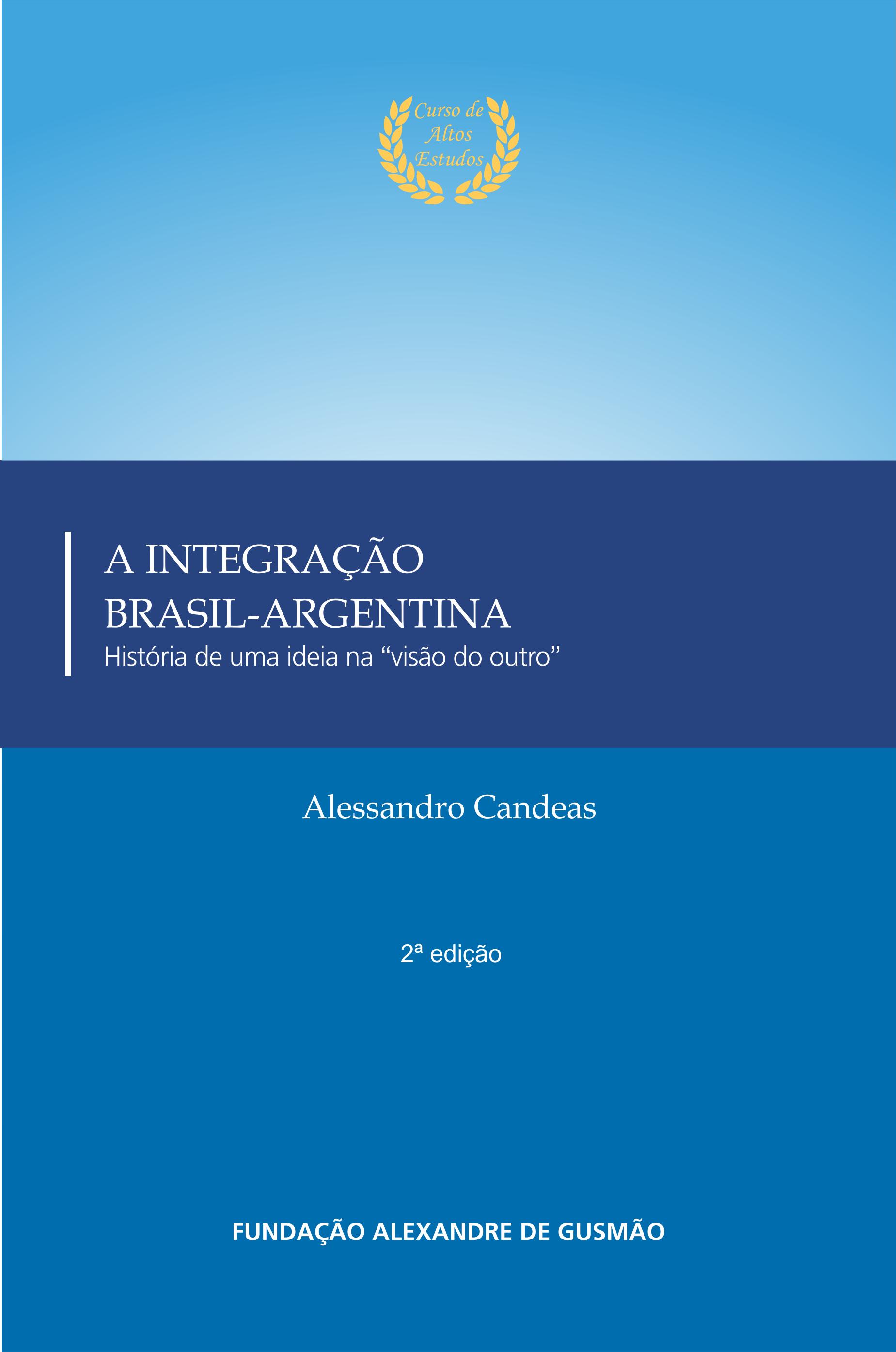A Integração Brasil-Argentina - História de uma ideia na