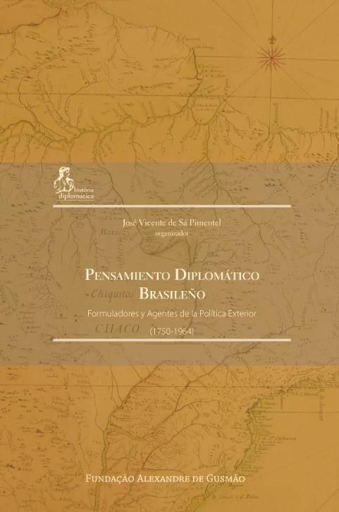 Pensamiento Diplomático Brasileño - Formuladores y Agentes de la Política Exterior (1750-1964)