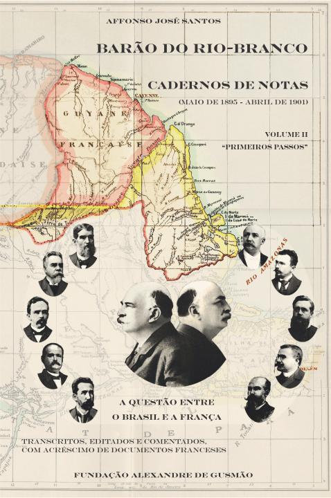 Barão do Rio-Branco - Cadernos de Notas Vol. 2: A questão entre o Brasil e a França (Maio de 1895 a Abril de 1901)