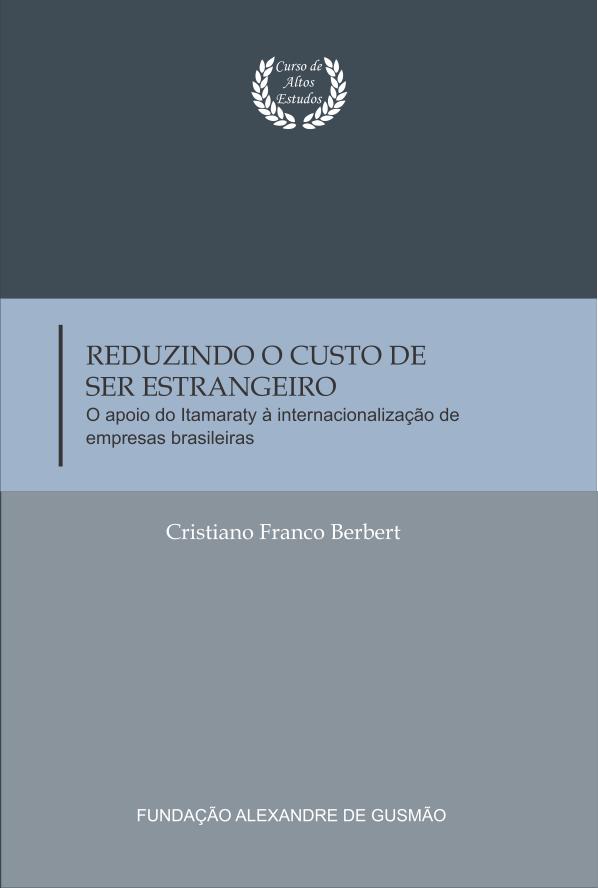 Reduzindo o custo de ser estrangeiro - O apoio do Itamaraty à internacionalização de empresas brasileiras