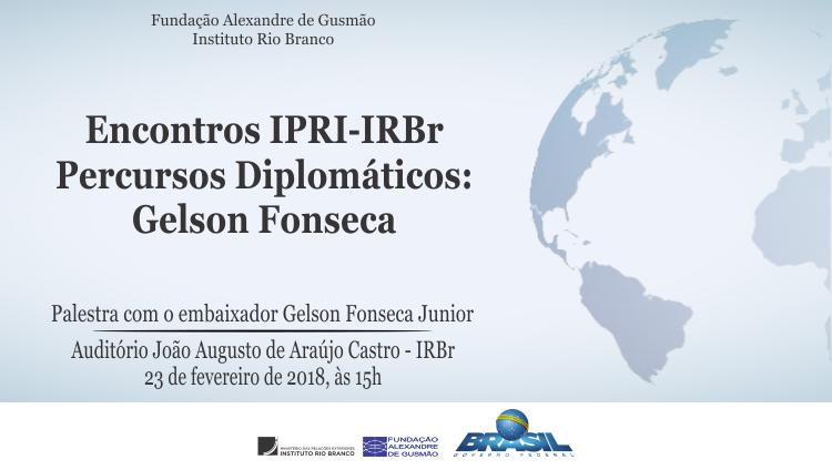 FUNAG / IPRI e IRBr - Percursos Diplomáticos: Embaixador Gelson Fonseca Junior