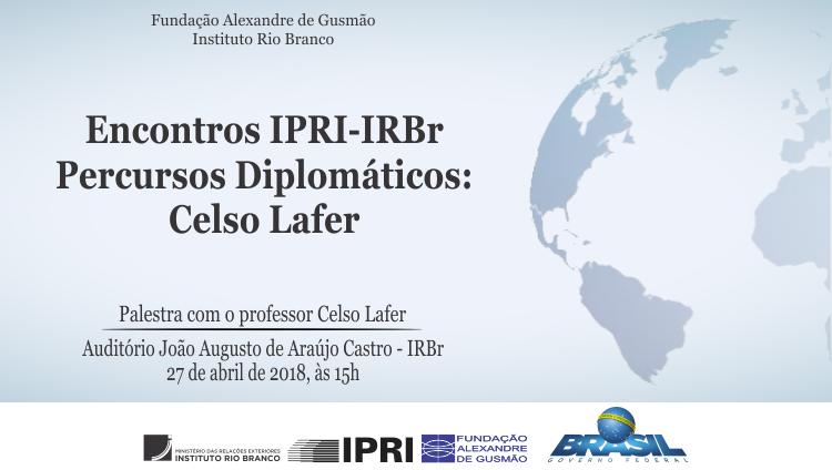 Encontros IPRI-IRBr Percursos Diplomáticos: Celso Lafer