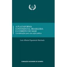 A Plataforma  Continental Brasileira e o Direito do Mar - Considerações para uma ação política