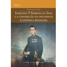 Edmundo P. Barbosa da Silva e a Construção da Diplomacia Econômica Brasileira