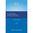 """A Integração Brasil-Argentina - História de uma ideia na """"visão do outro"""" - 2ª edição"""