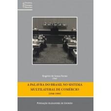 Palavra do Brasil no Sistema Multilateral de Comércio (1946-1994), A