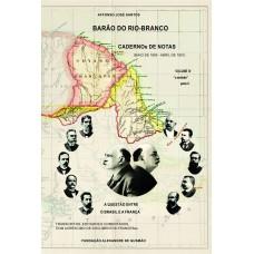 """Barão do Rio-Branco Cadernos de Notas: A questão entre o Brasil e a França (Maio de 1895 a Abril de 1901). Volume IV (1899)""""O Embate, Parte II"""""""