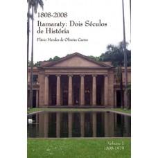 Itamaraty: Dois Séculos de História Vol I