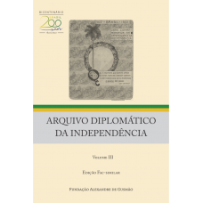 Arquivo Diplomático da Independência - Volume III - (Ed. fac-similar)