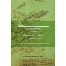 Pedro Teixeira, a Amazônia e o Tratado de Madri